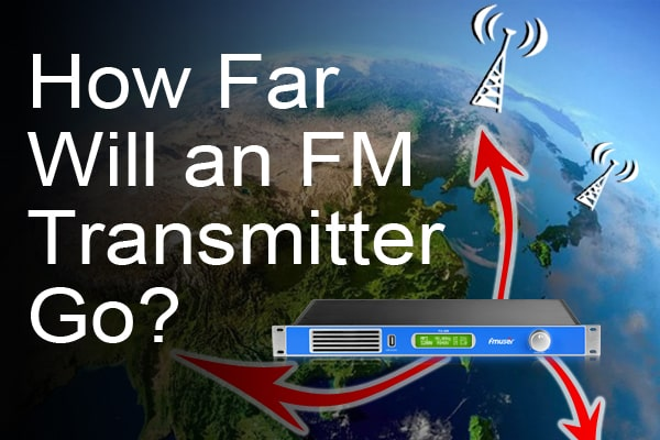 How Far Can an FM Broadcast Transmitter Go? - Chapter 1 - How FM Broadcasting Works