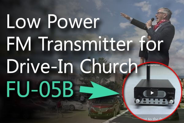 How to Use a 0.5w Low Power FM Transmitter for Drive-in Church?