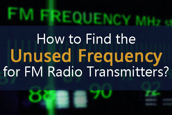 How to Find the Unused Frequency for FM Radio Transmitters?