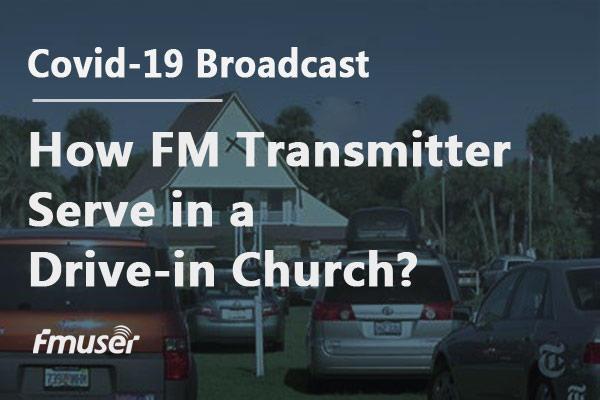 Covid-19 Broadcast: How FM Transmitter Serve in a Drive-in Church?