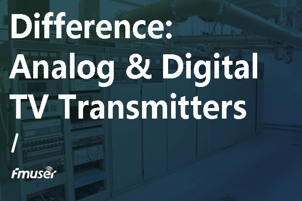 Analog & Digital TV Transmitter | Definition&Difference