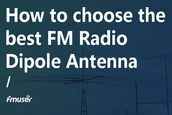 Introduction to FM Radio Dipole Antenna | FMUSER BROADCAST