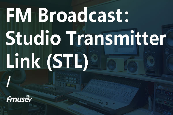 The Introduction to Studio Transmitter Link (STL)