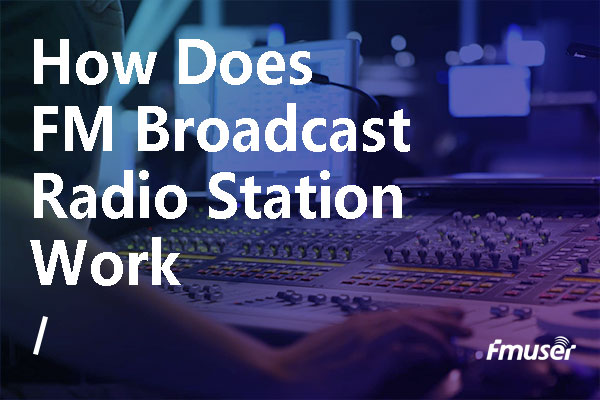 How Does FM Broadcast Radio Station Works ?